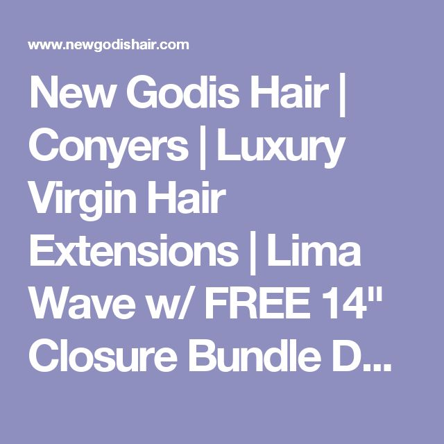 "New Godis Hair | Conyers | Luxury Virgin Hair Extensions | Lima Wave w/ FREE 14"" Closure Bundle Deal"