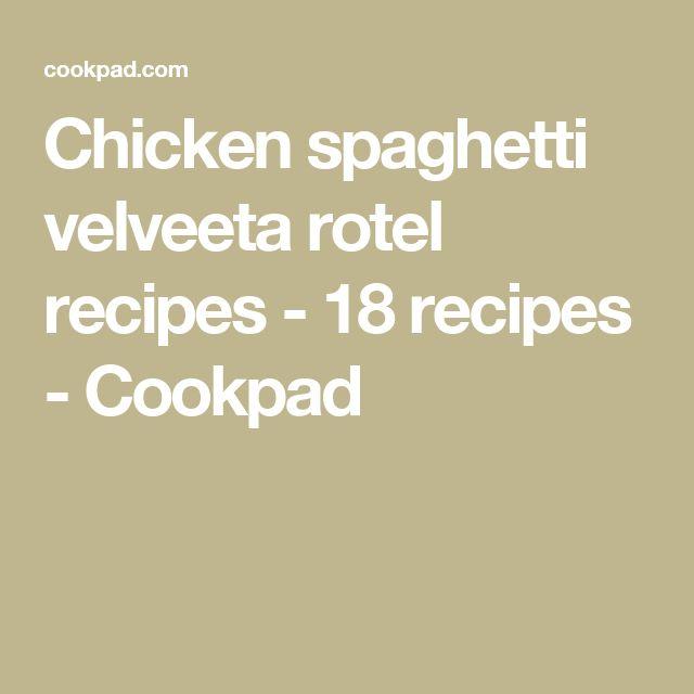 Chicken spaghetti velveeta rotel recipes - 18 recipes - Cookpad