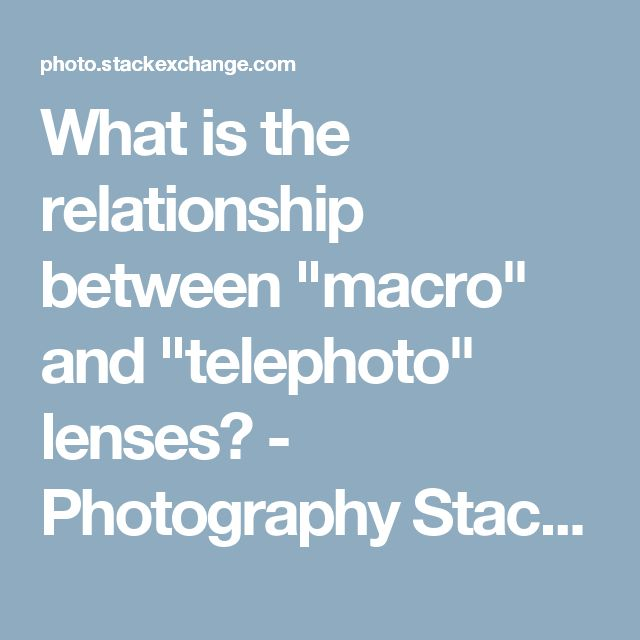 """What is the relationship between """"macro"""" and """"telephoto"""" lenses? - Photography Stack Exchange"""