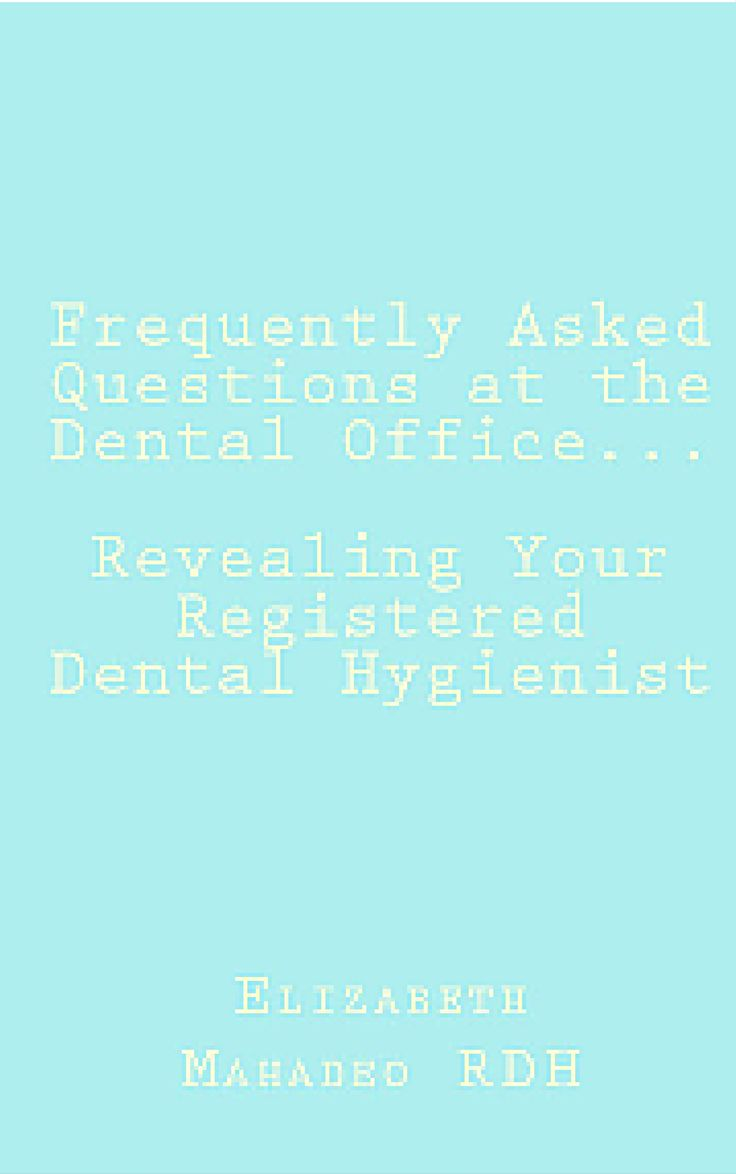 frequently asked questions at the dental office revealing your frequently asked questions at the dental office revealing your registered dental hygienist answers important questions
