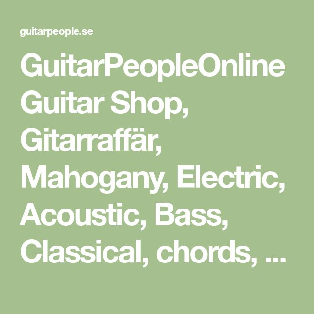 GuitarPeopleOnline Guitar Shop, Gitarraffär,  Mahogany, Electric, Acoustic, Bass, Classical,  chords, Gitarr, noter, Amps, Gig bags, Lessons, gitarr not, theTool, Sweden, ukulele, the Tool Guitars, Strings, Repair, Service, reparation, Wooden Instruments, Tuner, Humidifier, Capos, Kit, Shop online, free home delivery, akustik gitarrer, butik, Gitarraffär, Gitarraffärer, guitare, гитара, Stockholm