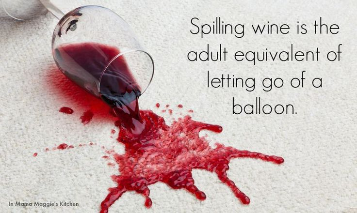 Spilling wine is the equivalent of letting go of a balloon. - Mama Maggie's Kitchen