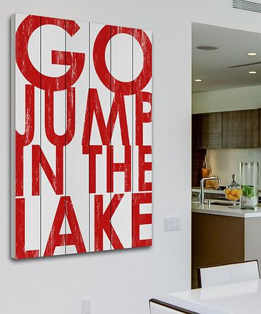 Loving this 'Go Jump In The Lake' White Wood Wall Art on #zulily! #zulilyfinds