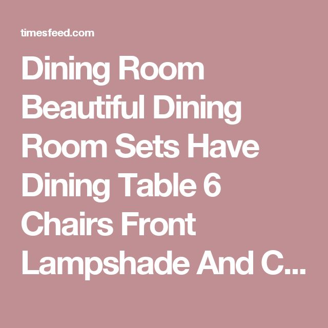Dining Room Beautiful Dining Room Sets Have Dining Table 6 Chairs Front Lampshade And Candle Lamp On The Wood Table With Storage Above Laminate Wood Floor Tips in Searching for Discount Dining Room Sets Glass Top. Beige. Bassett.  ~ Home Designing Tips