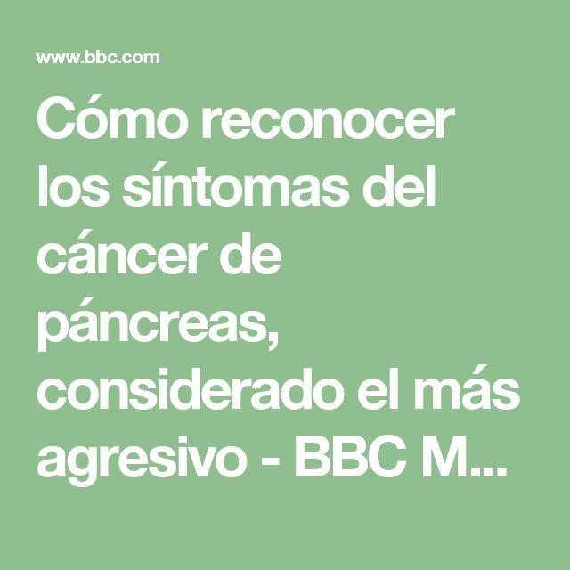 Cómo reconocer los síntomas del cáncer de páncreas, considerado el más agresivo - BBC Mundo