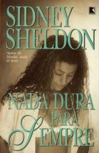 Nada Dura Para Sempre de Sidney Sheldon