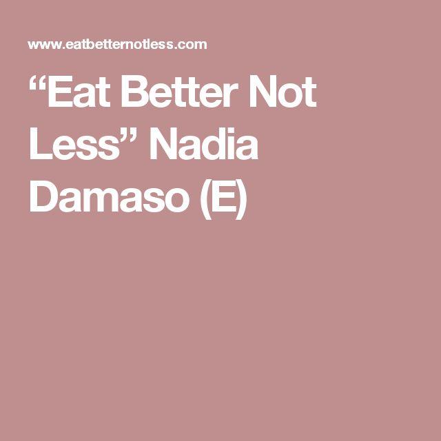 """Eat Better Not Less"" Nadia Damaso (E)"