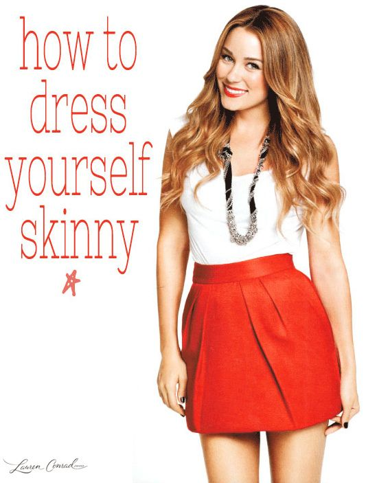 Lauren Conrad's guide to dressing yourself skinny- for those days that nothing looks good!