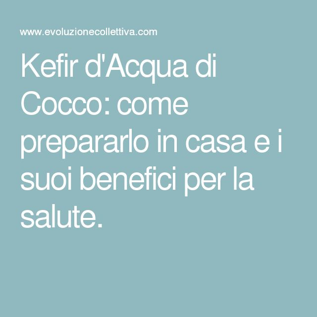 Kefir d'Acqua di Cocco: come prepararlo in casa e i suoi benefici per la salute.