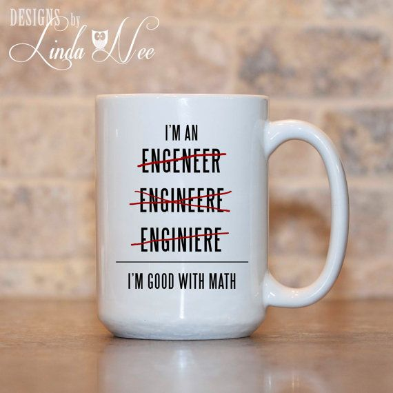 MUG I'm an Engineer I'm good with Math by DesignsbyLindaNeeToo ~ need this for sue!!!