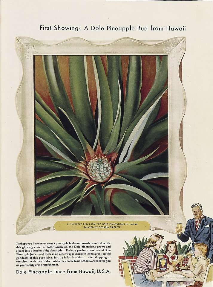 """The Dole Company paid Georgia O'Keeffe to travel to Hawaii from New York in 1939, in return for two paintings that it could use in its advertisements for Dole Pineapple Juice. """"Pineapple Bud,"""" painted after her return to New York, is featured in this advertisement; the other featured her painting of a lobster-claw heliconia with an island landscape and ocean horizon in the background."""