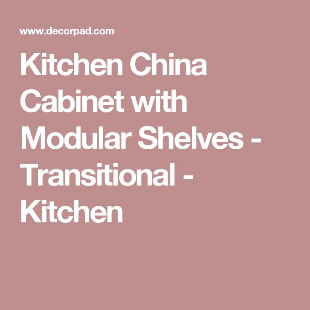 Kitchen China Cabinet with Modular Shelves - Transitional - Kitchen