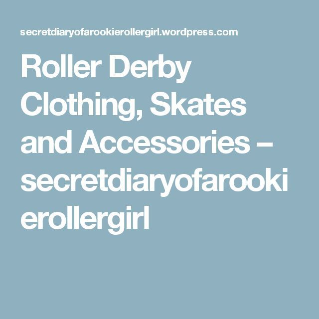 Roller Derby Clothing, Skates and Accessories – secretdiaryofarookierollergirl