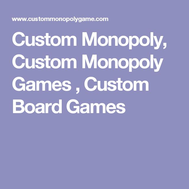 Custom Monopoly, Custom Monopoly Games , Custom Board Games
