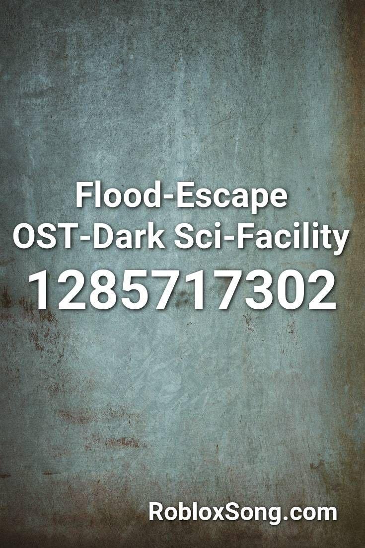 Flood Escape Ost Dark Sci Facility Roblox Id Roblox Music Codes