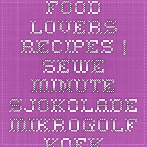 Food Lovers Recipes | SEWE MINUTE SJOKOLADE MIKROGOLF KOEK