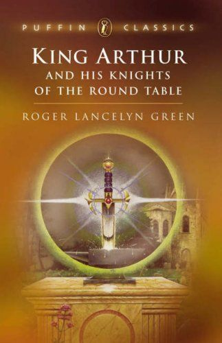 Roger Lancelyn Green - King Arthur and His Knights of the Round Table