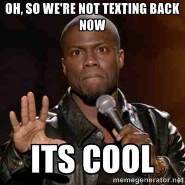 10 Memes About People Who Don T Text Back Funny Memes Kevin Hart Funny Texts Birthday Meme
