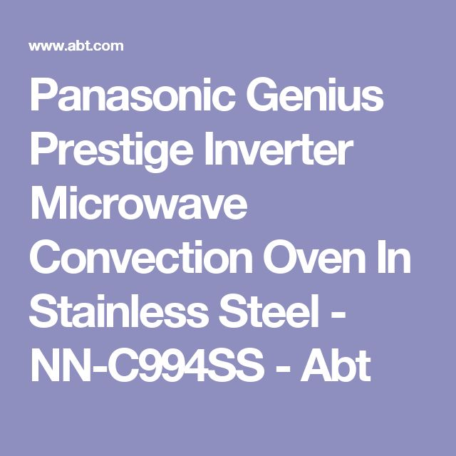 Panasonic Genius Prestige Inverter Microwave Convection Oven In Stainless Steel - NN-C994SS - Abt