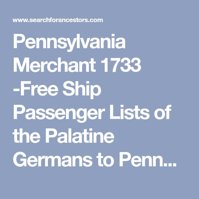 Pennsylvania Merchant 1733 -Free Ship Passenger Lists of the Palatine Germans to Pennsylvania (PA) - German immigrant genealogy at Ancestor Search