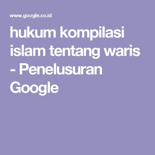 hukum kompilasi islam tentang waris - Penelusuran Google