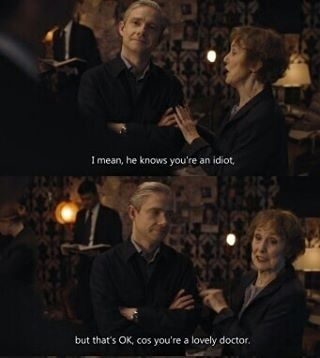 """He knows you're an idiot, but that's OK, cos you're a lovely doctor"" - Mrs. Hudson and John #Sherlock"