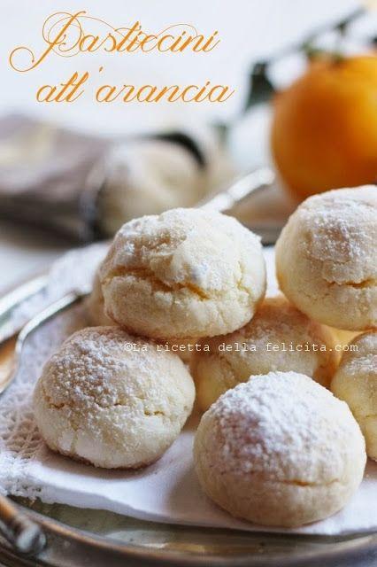 La ricetta della felicità: Pasticcini all'arancia... profumati, delicati e facilissimi!