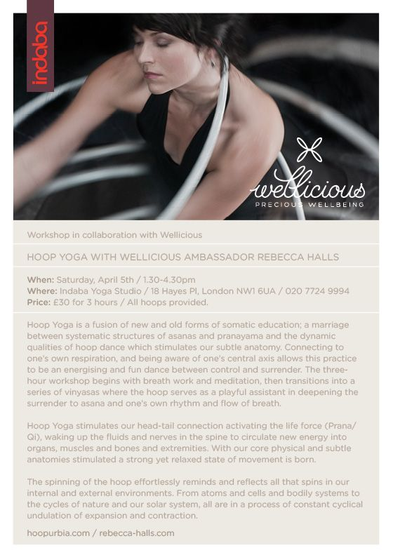 Attention to all London-based and fun-loving yogis: Wellicious Ambassador Rebecca Halls will be teaching a fabulous Hoop Yoga workshop at Indaba Yoga on Saturday, April 5th, 2014, 1.30-4.30 pm. Come and play! To book your place call Indaba at 020 7724 9994. For more information go to https://www.facebook.com/events/1414636762118919/