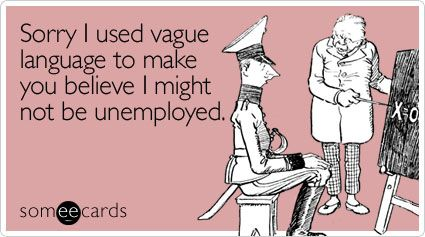 Sorry I used vague language to make you believe I might not be unemployed. #guilty