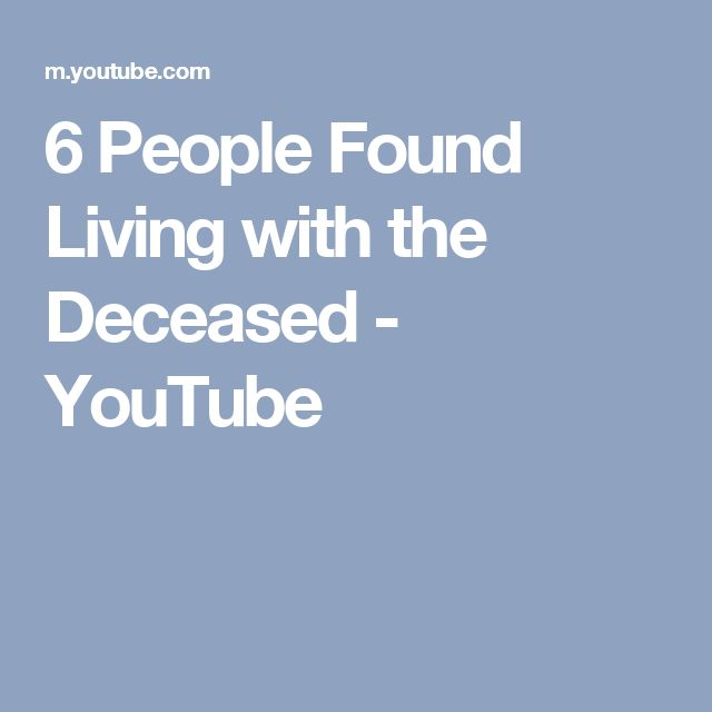 6 People Found Living with the Deceased - YouTube