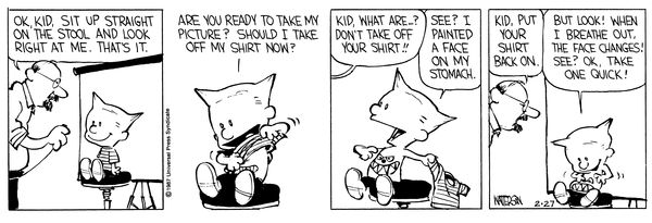 Calvin and Hobbes, School Pictures - Kid, put your shirt back on.  ...But look! When I breathe out, the face changes! See? Ok, take one quick!