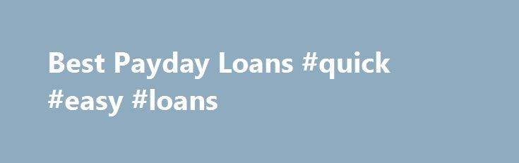 Best Payday Loans #quick #easy #loans http://loans.remmont.com/best-payday-loans-quick-easy-loans/  #payday loan direct lender # Online Payday Loans No Credit Check Best Online Payday Loans How they Work? An online payday loan is also called as payday advance. It is a short term, small loan that is unsecured. These small cash loans are sometimes also referred as cash advances in America. Though the term cash […]The post Best Payday Loans #quick #easy #loans appeared first on Loans.