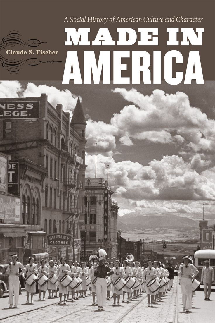 Made in America : a social history of American culture and character / Claude S. Fischer.
