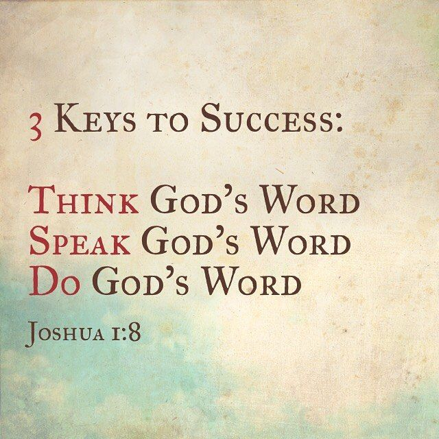 Joshua 1:8 This Book of the Law shall not depart from your mouth but you shall meditate in it day and night that you may observe to do according to all that is written in it. For then you will make your way prosperous and then you will have good success. by valentinaibeachum