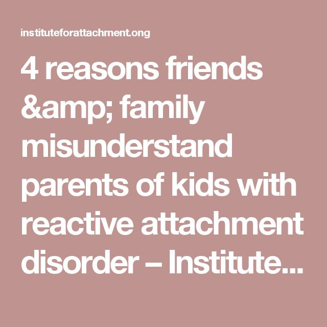 12 best reactive attachment disorder images on pinterest 4 reasons friends family misunderstand parents of kids with reactive attachment disorder institute for fandeluxe Image collections