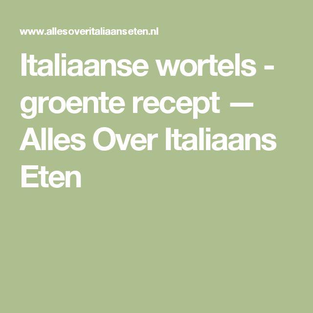 Italiaanse wortels - groente recept — Alles Over Italiaans Eten