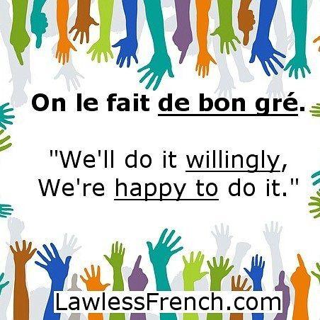 "De bon gré - ""willingly happily"" #learnfrench #fle  https://www.lawlessfrench.com/expressions/de-bon-gre/"