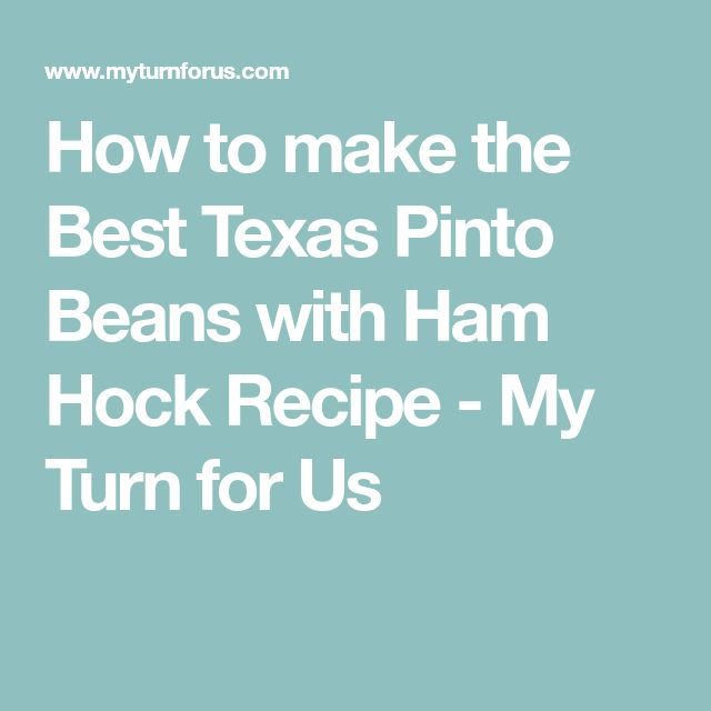 How to make the Best Texas Pinto Beans with Ham Hock Recipe - My Turn for Us