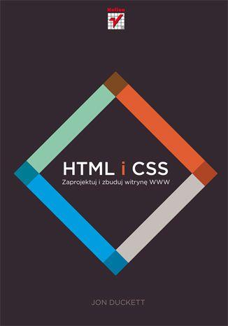 HTML i CSS. Zaprojektuj i zbuduj witrynę WWW Książka, kurs - Jon Duckett - Wydawnictwo Helion, księgarnia internetowa informatyczna helion.pl