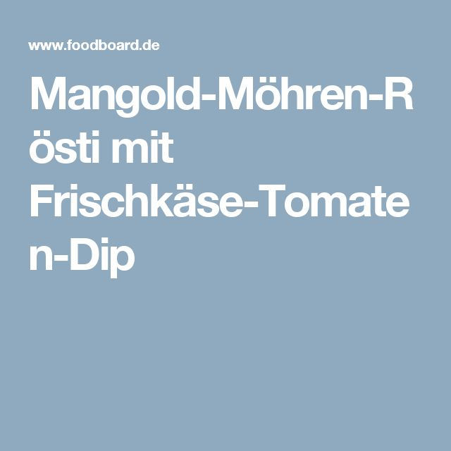 Mangold-Möhren-Rösti mit Frischkäse-Tomaten-Dip