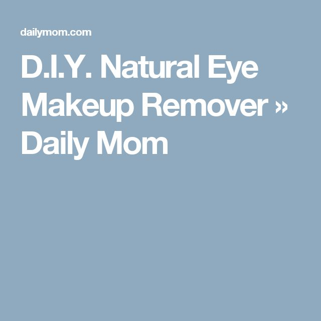 D.I.Y. Natural Eye Makeup Remover » Daily Mom