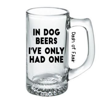 Custom Beer Mug, In Dog Beers I've Only Had One, Funny Beer Mug, Birthday Gifts for Husband, Valentines Gifts for Boyfriend