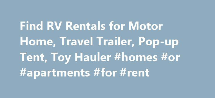 Find RV Rentals for Motor Home, Travel Trailer, Pop-up Tent, Toy Hauler #homes #or #apartments #for #rent http://rentals.remmont.com/find-rv-rentals-for-motor-home-travel-trailer-pop-up-tent-toy-hauler-homes-or-apartments-for-rent/  #rental rv # Find an RV Rental Welcome to 1RVRentals.com. We offer an online RV rental directory/classified that lists motor homes, travel trailers, toy haulers, pop-up tent trailers, camper vans, and other recreational vehicles (RV) for rent. Our rental owners…