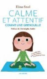 Calme et attentif comme une grenouille - Eline Snel - Babelio