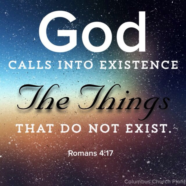 God Calls Into Existence The Things That Do Not Exist