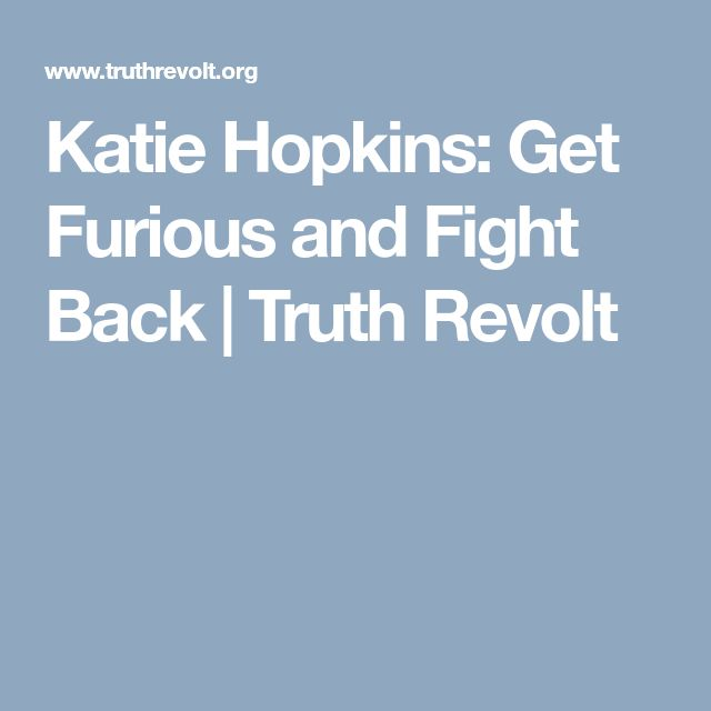 Katie Hopkins: Get Furious and Fight Back | Truth Revolt