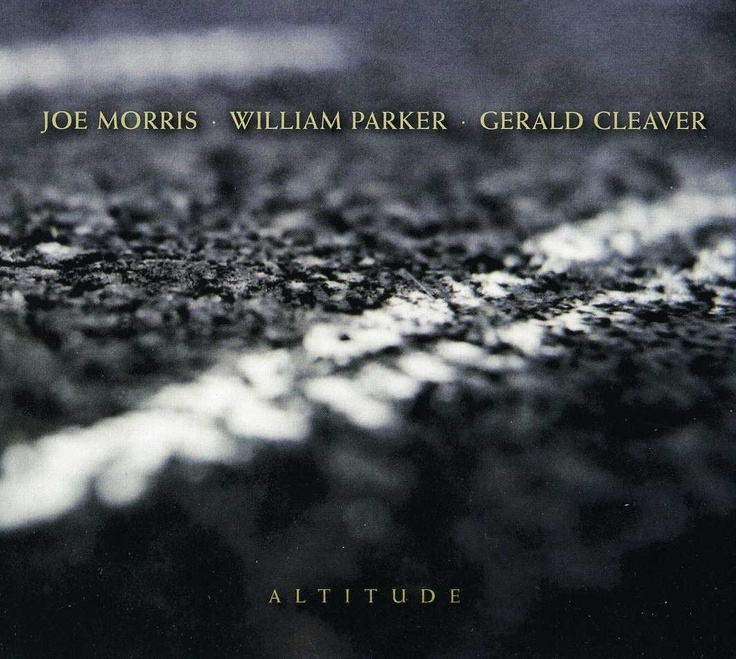 Joe Morris, William Parker & Gerald Cleaver | Altitude