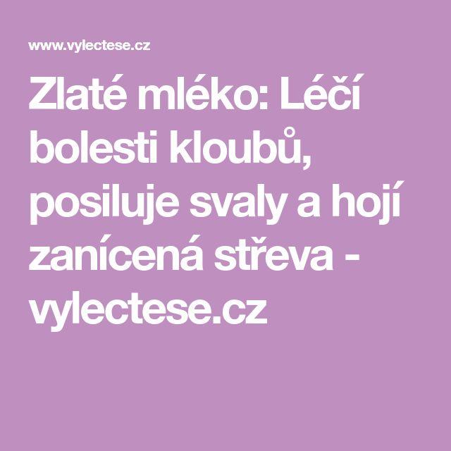 Zlaté mléko: Léčí bolesti kloubů, posiluje svaly a hojí zanícená střeva - vylectese.cz