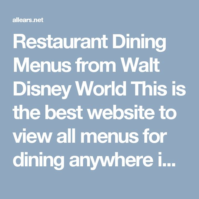 Restaurant Dining Menus from Walt Disney World This is the best website to view all menus for dining anywhere in Walt Disney World.