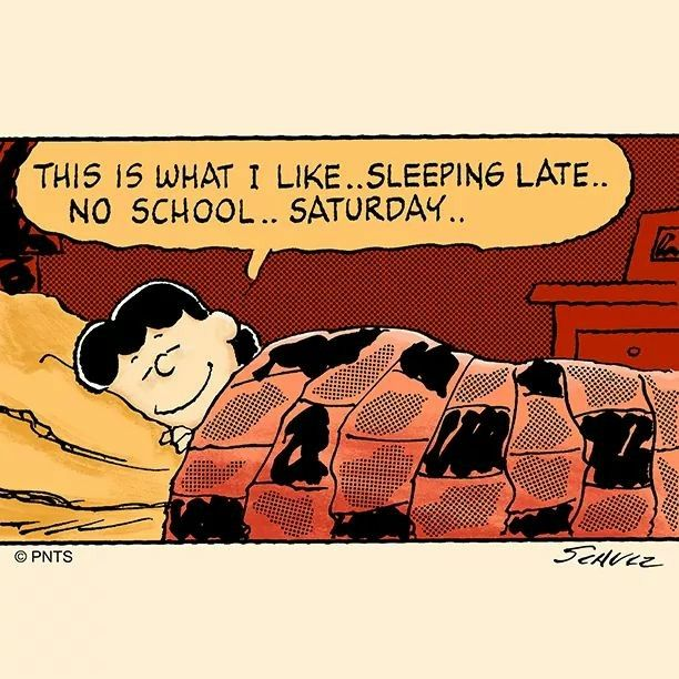 Saturdays are for sleeping in.